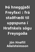 Þá hneggjaði Freyfaxi : frá staðfræði…