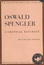 Oswald Spengler by H. Stuart Hughes