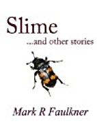Slime and other stories. by Mark R Faulkner