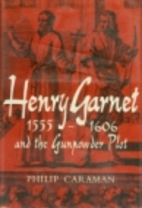 Henry Garnet, 1555-1606, and the Gunpowder…