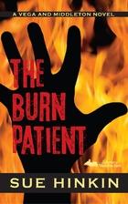 The Burn Patient: A Vega and Middleton Novel…