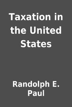 Taxation in the United States by Randolph E.…