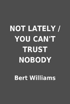 NOT LATELY / YOU CAN'T TRUST NOBODY by Bert…