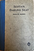 Scotia's darling seat, 1875-1925 by Rosaline…