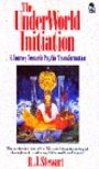 The Underworld Initiation: A Journey Towards Psychic Transformation - R. J. Stewart