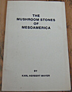 THE MUSHROOM STONES OF MESOAMERICA by Karl…