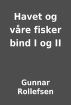 Havet og våre fisker bind I og II by Gunnar…