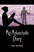 My Melancholic Diary by Iva Kenaz