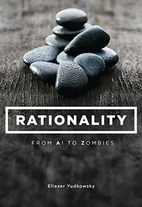 Rationality: From AI to Zombies by Eliezer…