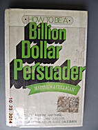 How to be a billion dollar persuader by…