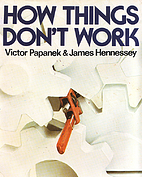 How things don't work by Victor J. Papanek