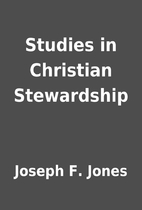 Studies in Christian Stewardship by Joseph…