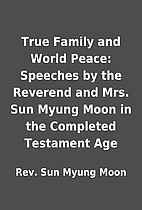 True Family and World Peace: Speeches by the…