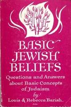 Basic Jewish beliefs by Louis Barish