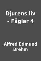 Djurens liv - Fåglar 4 by Alfred Edmund…