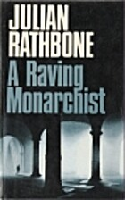 A Raving Monarchist by Julian Rathbone