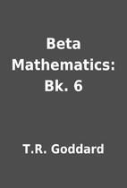 Beta Mathematics: Bk. 6 by T.R. Goddard