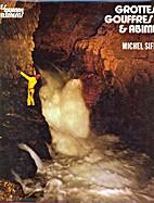 Grottes, gouffres et abîmes by Michel…