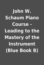 John W. Schaum Piano Course - Leading to the…