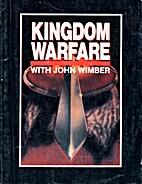 Kingdom Warfare with John Wimber by George…