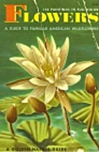 Flowers: A Guide to Familiar American…