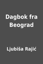 Dagbok fra Beograd by Ljubiša Rajić