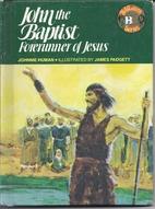 John the Baptist: Forerunner of Jesus by…
