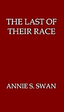 The Last of Their Race by Annie S. Swan