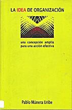 La idea de Organización by Pablo Múnera…