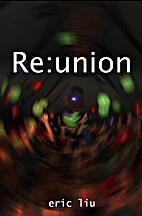 Re:union by Eric Liu