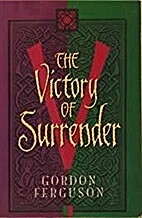 The Victory of Surrender by Gordon Ferguson