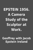 EPSTEIN 1956. A Camera Study of the Sculptor…