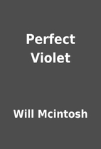 Perfect Violet by Will Mcintosh