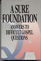 A Sure Foundation: Answers to Difficult…