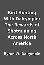 Bird Hunting With Dalrymple: The Rewards of…