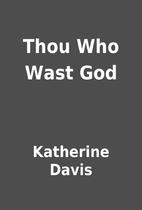 Thou Who Wast God by Katherine Davis