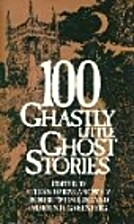 100 Ghastly Little Ghost Stories by Stefan…