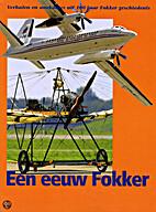 Een eeuw Fokker: Verhalen en anekdotes uit…