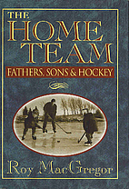 The home team: Fathers, sons & hockey by Roy…