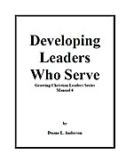 Developing Leaders Who Serve by Duane L.…