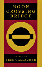 Moon Crossing Bridge by Tess Gallagher