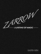 Zarrow: a lifetime of magic by David Ben