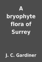 A bryophyte flora of Surrey by J. C.…