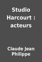 Studio Harcourt : acteurs by Claude Jean…