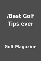 /Best Golf Tips ever by Golf Magazine