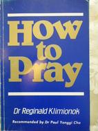 How to pray by Reginald Klimionok