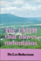 The Faith That Moves Mountains by Lee…
