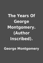 The Years Of George Montgomery. (Author…