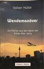 Wendemanöver. Ein Roman aus dem Berlin der frühen 90er Jahre - Volker Hütte