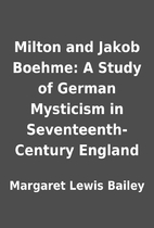Milton and Jakob Boehme: A Study of German…